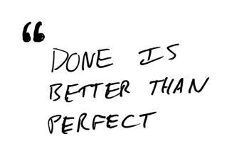 Feito é melhor que perfeito