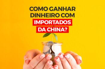 Como ganhar dinheiro com importados da China